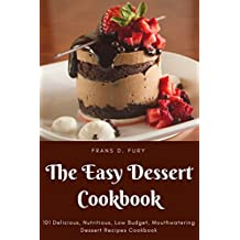 The Easy Dessert Cookbook: 101 Delicious, Nutritious, Low Budget, Mouthwatering Dessert Recipes Cookbook (English Edition)