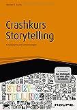 Crashkurs Storytelling - inkl. Arbeitshilfen online: Grundlagen und Umsetzungen