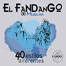 El Fandango de Huelva - 40 Estilos Diferentes [Explicit]