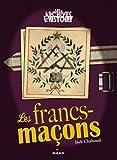 Les Archives De L'histoire: Les Francs-macons