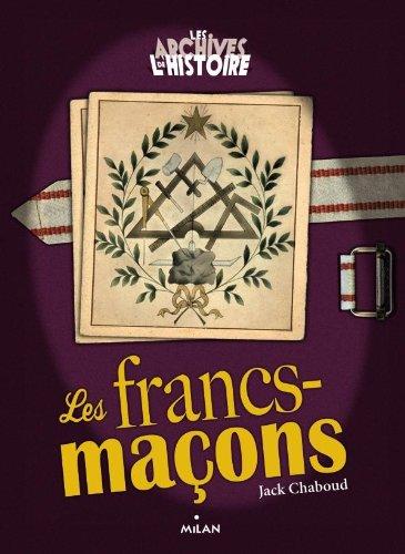 Les Archives De L'histoire: Les Francs-macons par Jack Chaboud