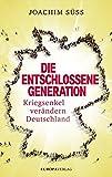Die entschlossene Generation: Kriegsenkel verändern Deutschland