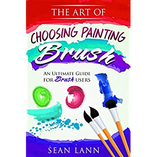 The Art of Choosing Brush: An Ultimate Guide For Brush Users (Artist Essential, Foundation of Art, Drawing Everyday, Brush Palette)