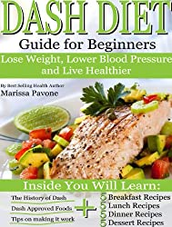 DASH DIET: Learn How to Lose Weight, Lower Blood Pressure, and Live Healthier with the DASH DIET Guide For Beginners (English Edition)