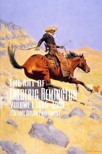 The Art of Frederic Remington Volume I 1885-1903 (25 Full Color Paintings): (The Amazing World of Art, Old West/Native American and Cowboys) by Unique Journal (2016-07-10) -