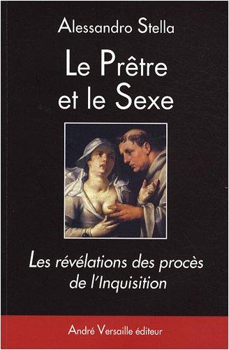Le Prêtre et le Sexe : Les révélations des procès de l'Inquisition par Alessandro Stella
