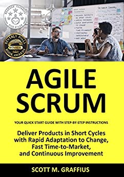 Agile Scrum: Your Quick Start Guide with Step-by-Step Instructions by [Graffius, Scott M.]