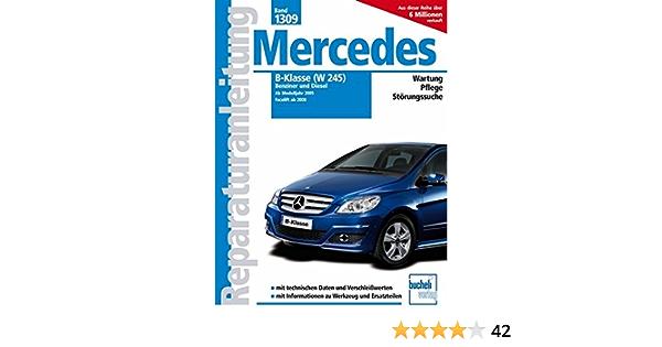 Mercedes B Klasse W245 Benziner Und Diesel Benziner B150 B 170 B170 Ngt B200 B200 Turbo Diesel B200 Cdi Reparaturanleitungen Schneider Karl Heinz Bücher