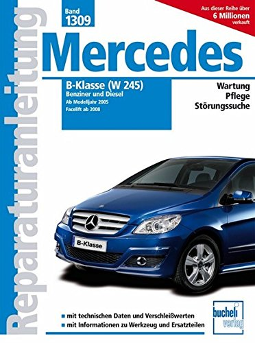Mercedes B-Klasse (W245) Benziner und Diesel: Benziner: B150, B 170, B170 NGT, B200, B200 Turbo; Diesel: B200 CDi (Reparaturanleitungen)