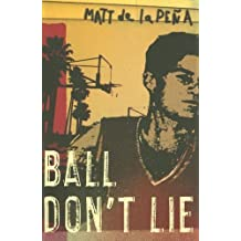 Ball Don't Lie by Matt De La Pena (13-Mar-2007) Paperback