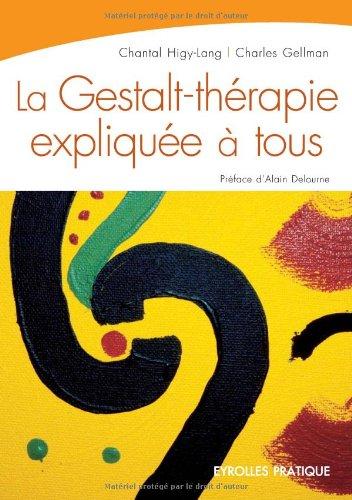 La Gestalt-Thérapie expliquée à tous: Intelligence relationnelle et art de vivre par Chantal Higy-Lang