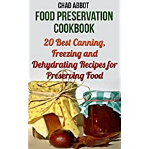 Food Preservation Cookbook: 20 Best Canning, Freezing and Dehydrating Recipes for Preserving Food (English Edition)