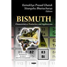 Bismuth: Characteristics, Production & Applications (Materials Science and Technologies)