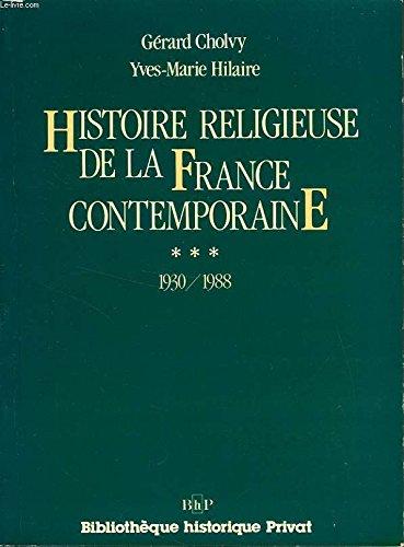 HISTOIRE RELIGIEUSE DE LA FRANCE CONTEMPORAINE. Tome 3, 1930-1988