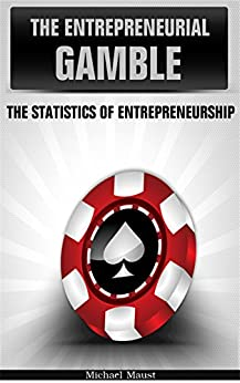 The Entrepreneurial Gamble: The Statistics of Entrepreneurship (English Edition) par [Maust, Michael]
