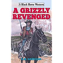 Grizzly Revenged (Black Horse Western)