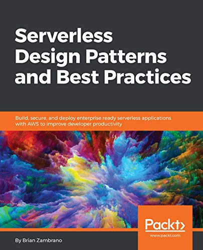 Serverless Design Patterns and Best Practices: Build, secure, and deploy enterprise ready serverless applications with AWS to improve developer productivity (English Edition)