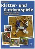 Kletter- und Outdoorspiele: Anleitungen für Eltern, Lehrer & Übungsleiter