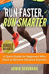Run Faster, Run Smarter: A quick guide for beginners who want to become distance runners (Marathons and Distance Running) (English Edition)