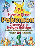 How to Draw Pokemon Characters Deluxe Edition : The Need-to-Know Stats and Facts on over 150 characters: Learn to Draw Your Favourite Pokemon Go Characters, Step by Step (How to Draw Pokemon For Kids)