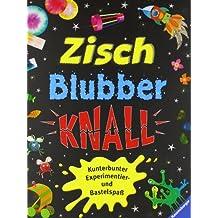 Zisch, Blubber, Knall: Kunterbunter Experimentier- und Bastelspaß