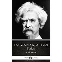 The Gilded Age: A Tale of Today by Mark Twain - Delphi Classics (Illustrated) (Delphi Parts Edition (Mark Twain) Book 1) (English Edition)