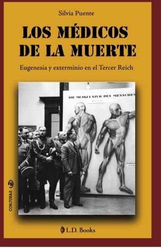 Los medicos de la muerte: Eugenesia y exterminio en el Tercer Reich por Silvia Puente