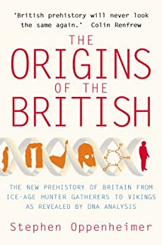 The Origins of the British: The New Prehistory of Britain: A Genetic Detective Story by [Oppenheimer, Stephen]