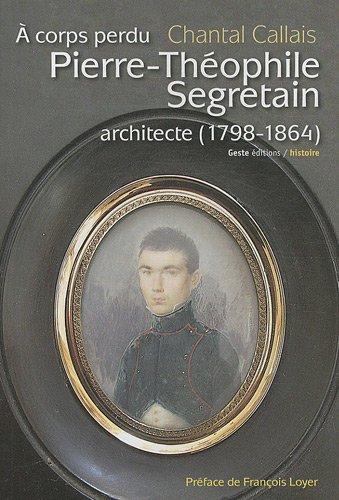 Pierre-Théphile Segretain, architecte (1798-1864) par CALLAIS Chantal