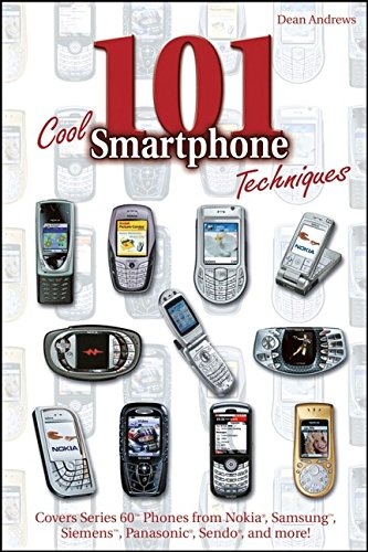 101 Cool Smartphone Techniques: Covers Series 60 Phones from Nokia, Samsung, Siemens, Panasonic , Sendo, and More! -