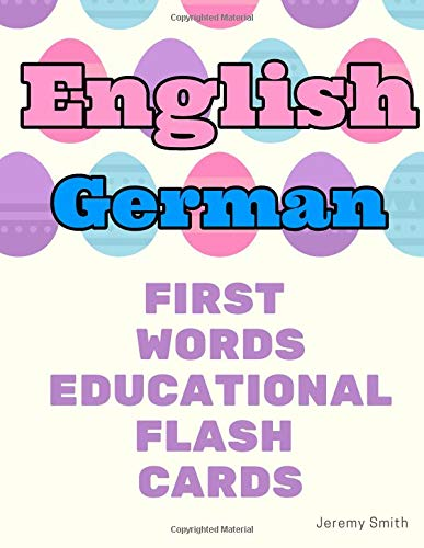 English German First Words Educational Flash Cards: Learning basic vocabulary for boys girls toddlers baby kindergarten preschool and kids