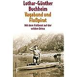 Vagabund und Flusspirat: Mit dem Faltboot auf der wilden Drina