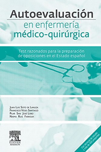 Autoevaluación en enfermería médico-quirúrgica: Test razonados para la preparación del acceso por vía excepcional al título de especialista por Juan Luis Soto de Lanuza