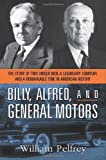 Billy, Alfred, and General Motors: The Story of Two Unique Men, a Legendary Company, and a Remarkable Time in American H