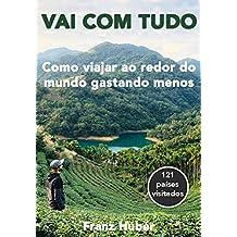 Vai com tudo: Como viajar ao redor do mundo gastando menos (Portuguese Edition)
