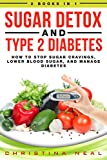 Sugar Detox and Type 2 Diabetes: 2 Books in 1Book 1: Sugar Detox: How to Stop Sugar Cravings, Lose Weight and Lower Blood SugarAre you struggling with sugar cravings?Recent studies show that sugar is as addictive as drugs such as heroin and cocaine. ...
