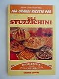 eBook Gratis da Scaricare 100 GRANDI RICETTE PER STUZZICHINI Enciclopedia della Cucina (PDF,EPUB,MOBI) Online Italiano