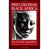 PRECOLONIAL BLACK AFRICA: A Comparative Study of the Political and Social Systems of Europe and Black Africa, from Antiquity to the Formation of Modern States by CHEIKH ANTA DIOP (1988) Paperback