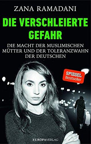Buchcover Die verschleierte Gefahr: Die Macht der muslimischen Mütter und der Toleranzwahn der Deutschen