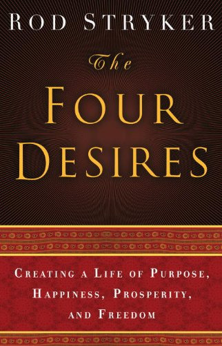 The Four Desires: Creating a Life of Purpose, Happiness, Prosperity, and Freedom (English Edition)