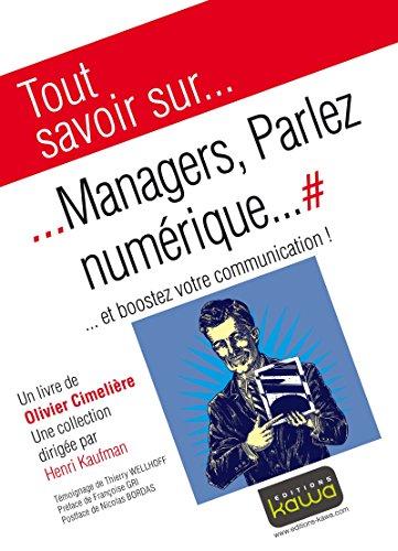 Tout savoir sur... Managers, Parlez numérique...: ... et boostez votre communication! par Olivier Cimeliere
