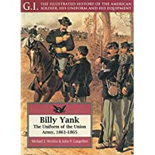 Billy Yank: The Uniform of the Union Army, 1861-1865: Uniform of the Union Army, 1861-65 (G.I. Series)