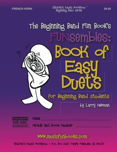 The Beginning Band Fun Book's FUNsembles: Book of Easy Duets (French Horn): for Beginning Band Students por Mr. Larry E. Newman