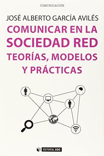 Comunicar en la sociedad red. Teorías, modelos y prácticas (Manuales) por J. Alberto García Avilés