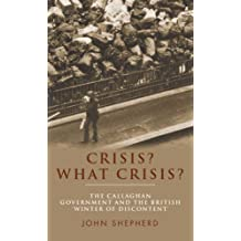 [ CRISIS? WHAT CRISIS?: THE CALLAGHAN GOVERNMENT AND THE BRITISH WINTER OF DISCONTENT' - STREET SMART ] BY Shepherd, John ( Author ) Oct - 2013 [ Hardcover ]