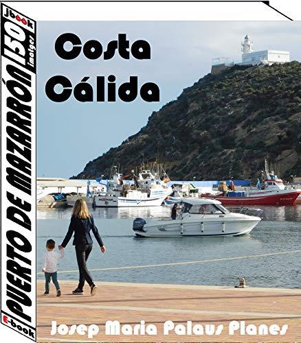 Costa Càlida: Puerto de Mazarrón (150 imatges) (Catalan Edition) por JOSEP MARIA PALAUS PLANES