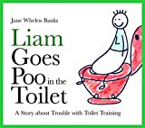 Liam Goes Poo in the Toilet: A Story About Trouble with Toilet Training (Liam Says) (Liam Books)