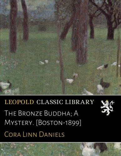 The Bronze Buddha; A Mystery. [Boston-1899]