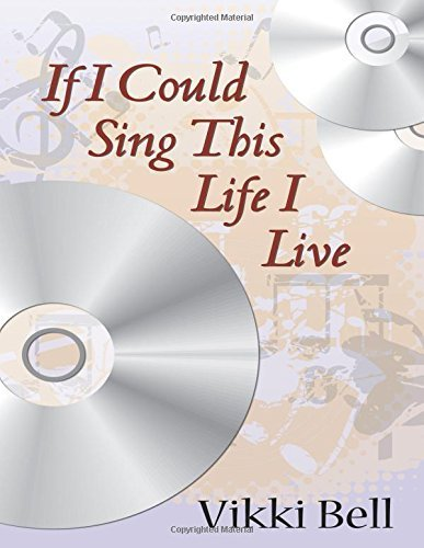 If I Could Sing This Life I Live by Vikki Bell (2010-10-11)