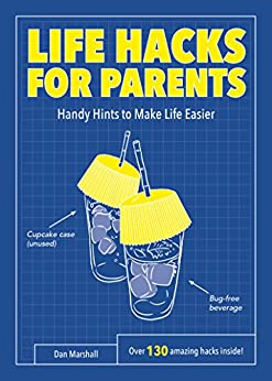 Life Hacks for Parents: Handy Hints To Make Life Easier by [Marshall, Dan]